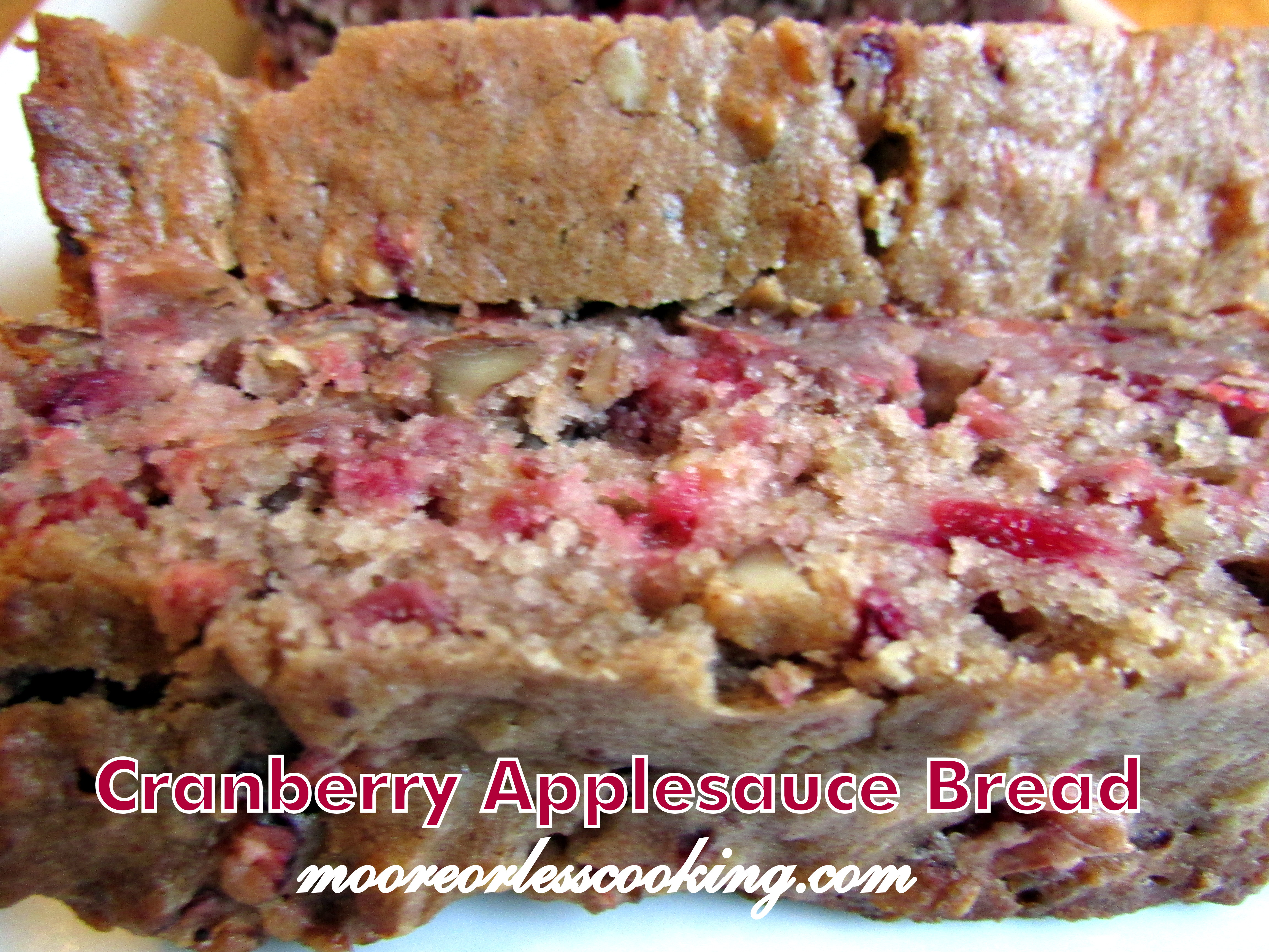 Cranberry Applesauce Bread Moore Or Less Cooking